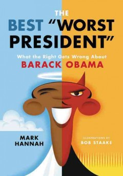 Best Worst President : What the Right Gets Wrong About Barack Obama