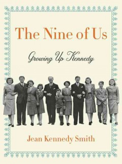 Nine of Us : Growing Up Kennedy