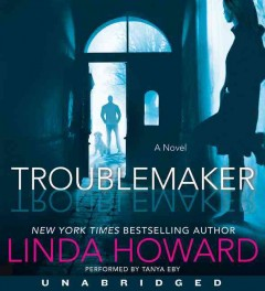 Troublemaker : a novel / Linda Howard.