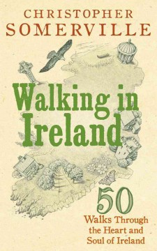 Walking in Ireland : 50 walks through the heart and soul of Ireland / Christopher Somerville. - Christopher Somerville.