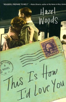 This is how I'd love you : a novel - Hazel Woods.