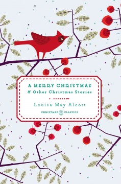 A merry Christmas, and other Christmas stories /  Louisa May Alcott. - Louisa May Alcott.