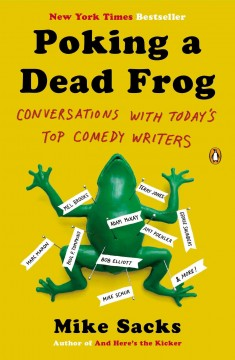 Poking a dead frog : conversations with today's top comedy writers - Mike Sacks.