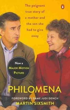 Philomena : a mother, her son, and a fifty-year search / Martin Sixsmith ; foreword by Dame Judi Dench.