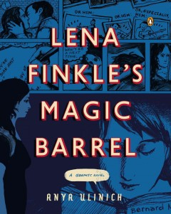 Lena Finkle's Magic Barrel : A Graphic Novel