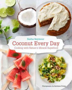 Coconut every day : cooking with nature's miracle superfood - Sasha Seymour ; photography by Kathleen Finlay.