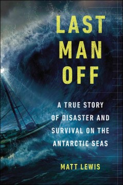 Last Man Off : A True Story of Disaster and Survival on the Antarctic Seas