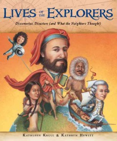Lives of the explorers : discoveries, disasters (and what the neighbors thought) - written by Kathleen Krull ; illustrated by Kathryn Hewitt.