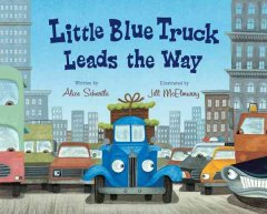 Little Blue Truck leads the way - Alice Schertle ; illustrated by Jill McElmurry.