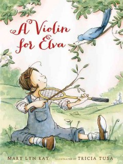 A violin for Elva /  Mary Lyn Ray ; illustrated by Tricia Tusa. - Mary Lyn Ray ; illustrated by Tricia Tusa.