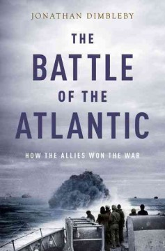 Battle of the Atlantic : How the Allies Won the War