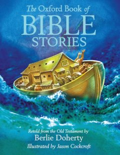 The young Oxford book of Bible stories - retold from the Old Testament by Berlie Doherty ; illustrated by Jason Cockcroft.