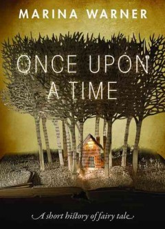 Once upon a time : a short history of fairy tale - Marina Warner.