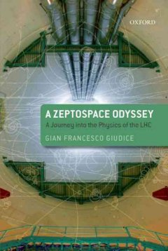 A zeptospace odyssey : a journey into the physics of the LHC - Gian Francesco Giudice.