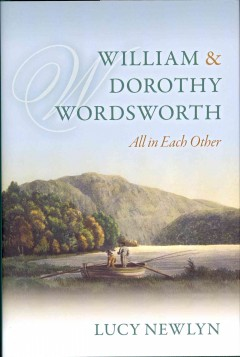 William and Dorothy Wordsworth : 'all in each other' / Lucy Newlyn.
