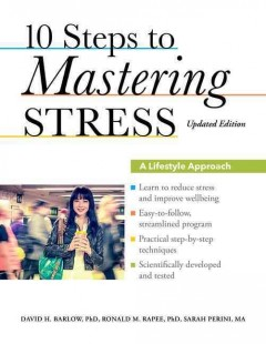 10 steps to mastering stress : a lifestyle approach - David H. Barlow, Ph.D., Ronald M. Rapee, Ph.D., Sarah Perini, M.A.