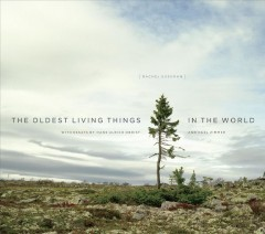 The oldest living things in the world - Rachel Sussman ; with essays by Hans Ulrich Obrist and Carl Zimmer ; photography editor: Christina Louise Costello ; infographics: Michael Paukner.