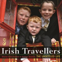 Irish Travellers : The Unsettled Life