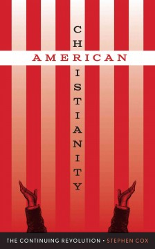 American Christianity : the continuing revolution - Stephen Cox.