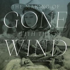 The making of Gone with the wind - by Steve Wilson ; foreword by Robert Osborne.