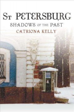 St Petersburg : shadows of the past / Catriona Kelly. - Catriona Kelly.