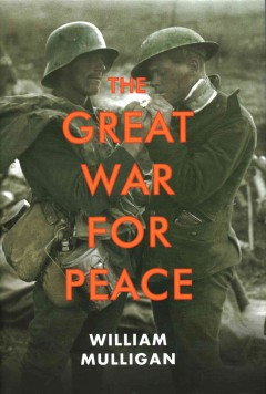 The Great War for peace - William Mulligan.