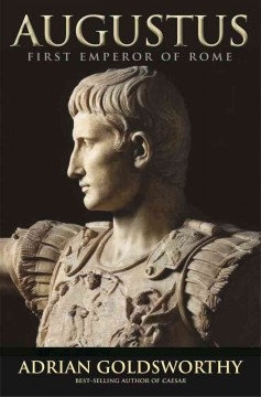 Augustus : first emperor of Rome - Adrian Goldsworthy.
