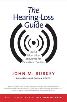 The hearing-loss guide : useful information and advice for patients and families / John M. Burkey ; foreword by Robert L. Daniels, M.D., F.A.C.S. - John M. Burkey ; foreword by Robert L. Daniels, M.D., F.A.C.S.
