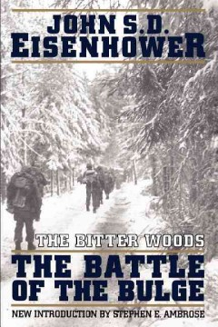 Bitter Woods : The Dramatic Story, Told at All Echelons- From Supreme Command to Squad Leader- Of the Crisis That Shook the Western Coalition : H