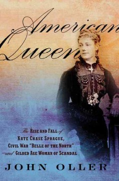 American Queen : The Rise and Fall of Kate Chase Sprague - Civil War