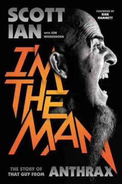I'm the man : the story of that guy from Anthrax - Scott Ian with Jon Wiederhorn.