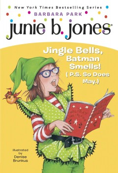 Junie B. first grader : Jingle bells, Batman smells! (P.S. so does May.)  / Barbara Park ; illustrated by Denise Brunkus. - Barbara Park ; illustrated by Denise Brunkus.