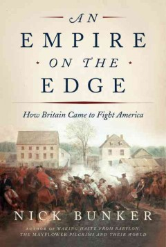 Empire on the Edge : How Britain Came to Fight America
