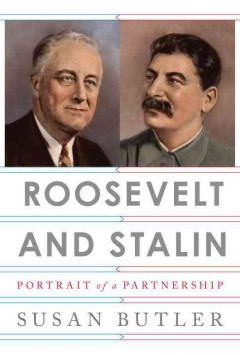 Roosevelt and Stalin : portrait of a partnership / Susan Butler. - Susan Butler.