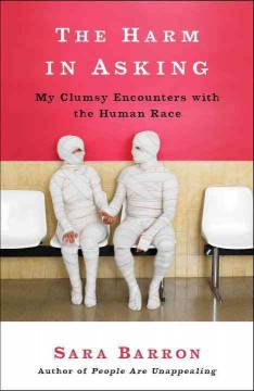 The harm in asking : my clumsy encounters with the human race - Sara Barron.