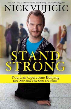 Stand strong  : you can overcome bullying (and other stuff that keeps you down) - Nick Vujicic.