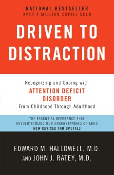 Driven to distraction : recognizing and coping with attention deficit disorder from childhood through adulthood / Edward M. Hallowell and John J. Ratey. - Edward M. Hallowell and John J. Ratey.