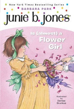 Junie B. Jones is (almost) a flower girl  /  by Barbara Park ; illustrated by Denise Brunkus. - by Barbara Park ; illustrated by Denise Brunkus.