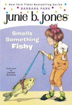 Junie B. Jones smells something fishy  /  by Barbara Park ; illustrated by Denise Brunkus. - by Barbara Park ; illustrated by Denise Brunkus.