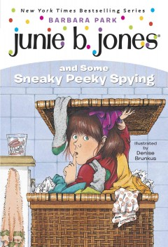 Junie B. Jones and some sneaky peeky spying  /  by Barbara Park ; illustrated by Denise Brunkus. - by Barbara Park ; illustrated by Denise Brunkus.