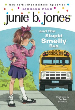 Junie B. Jones and the stupid smelly bus  /  by Barbara Park ; illustrated by Denise Brunkus. - by Barbara Park ; illustrated by Denise Brunkus.