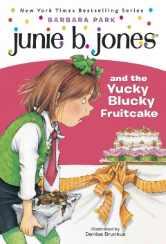 Junie B. Jones and the yucky blucky fruitcake  /  by Barbara Park ; illustrated by Denise Brunkus. - by Barbara Park ; illustrated by Denise Brunkus.
