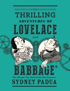 The thrilling adventures of Lovelace and Babbage /  Sydney Padua. - Sydney Padua.