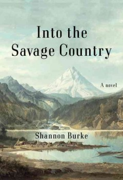 Into the savage country /  Shannon Burke. - Shannon Burke.