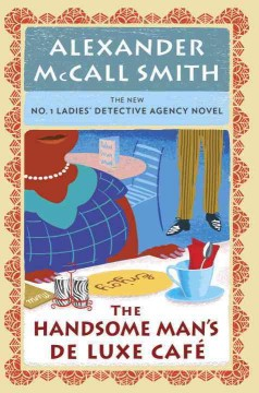 The Handsome Man's De Luxe Cafe - Alexander McCall Smith.