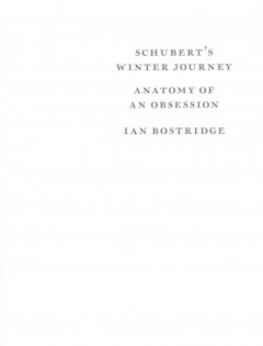 Schubert's Winter Journey : anatomy of an obsession / Ian Bostridge. - Ian Bostridge.