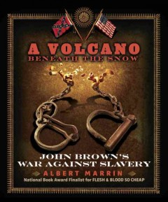 A volcano beneath the snow : John Brown's war against slavery - Albert Marrin.