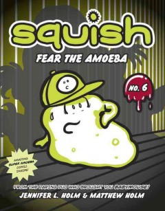 Fear the amoeba - by Jennifer L. Holm & Matthew Holm.