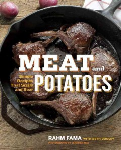 Meat and potatoes : simple recipes that sizzle and sear - Rahm Fama with Beth Dooley ; photographs by Jennifer May.