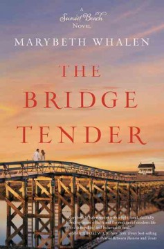 The bridge tender : a novel - by Marybeth Whalen.